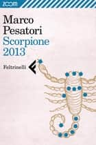 Scorpione 2013 eBook by Marco Pesatori