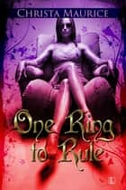 One Ring to Rule ebook by Christa Maurice