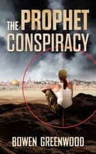 The Prophet Conspiracy ebook by Bowen Greenwood