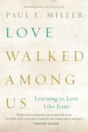 Love Walked among Us - Learning to Love Like Jesus ebook by Paul E. Miller
