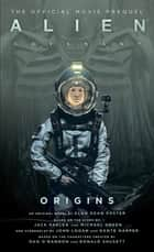 Alien: Covenant Origins - The Official Prequel to the Blockbuster Film ebook by Alan Dean Foster