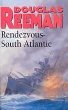 Rendezvous - South Atlantic - A ship past its prime, with one last fateful mission… ebook by