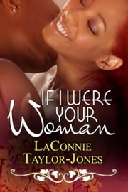If I Were Your Woman ebook by LaConnie Taylor-Jones