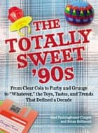 The Totally Sweet 90s ebook by Gael Fashingbauer Cooper,Brian Bellmont
