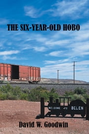 The Six-Year-Old Hobo ebook by David W. Goodwin