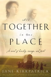 All Together in One Place ebook by Jane Kirkpatrick