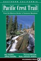 Pacific Crest Trail: Southern California ebook by Ben Schirfin,Jeffrey P. Schaffer,Thomas Winnett,Ruby Johnson Jenkins