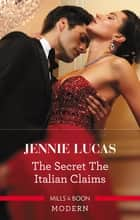 The Secret The Italian Claims 電子書 by Jennie Lucas