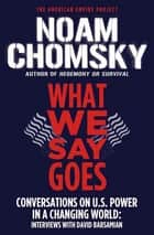 What We Say Goes ebook by Noam Chomsky,David Barsamian