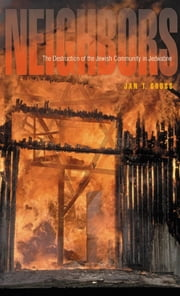 Neighbors - The Destruction of the Jewish Community in Jedwabne, Poland ebook by Jan T. Gross