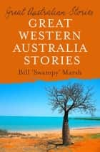 Great Australian Stories Western Australia ebook by Bill Marsh