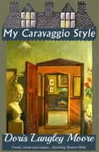 My Caravaggio Style ebook by Doris Langley Moore