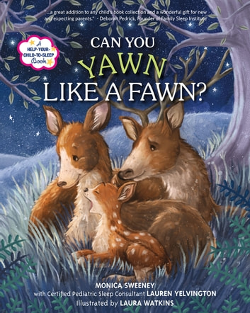 Can You Yawn Like a Fawn? - A Help Your Child to Sleep Book ebook by Monica Sweeney,Lauren Yelvington