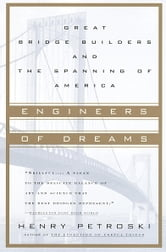 Engineers of Dreams - Great Bridge Builders and the Spanning of America ebook by Henry Petroski