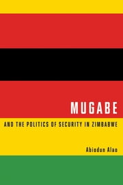 Mugabe and the Politics of Security in Zimbabwe ebook by Abiodun Alao