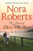 The Heart Of Devin MacKade: the classic story from the queen of romance that you won't be able to put down (The MacKade Brothers, Book 3) ebook by Nora Roberts