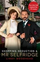 Shopping, Seduction & Mr Selfridge ebook by Lindy Woodhead