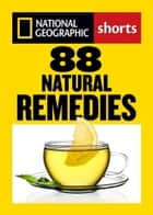 88 Natural Remedies - Ancient Healing Traditions for Modern Times eBook by TIERAONA LOW DOG, Dan Buettner, Steven Foster,...