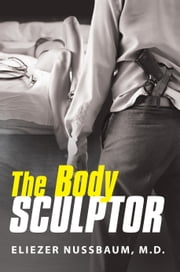 The Body Sculptor ebook by Eliezer Nussbaum, M.D.