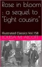 "Rose in Bloom - A Sequel to ""Eight Cousins"" ebook by Louisa May Alcott"