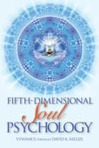 Fifth-Dimensional Soul Psychology ebook by David K. Miller