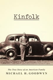 Kinfolk - The True Story of an American Family ebook by Michael H. Goodwyn