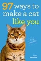 97 Ways to Make a Cat Like You ebook by Carol Kaufmann