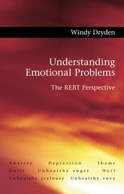 Understanding Emotional Problems - The REBT Perspective ebook by Windy Dryden
