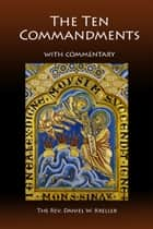 The Ten Commandments: A Commentary ebook by Daniel Kreller