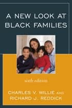 A New Look at Black Families ebook by Richard J. Reddick, Charles V. Willie