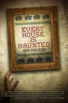 Every House Is Haunted ebook by Ian Rogers, Paul Tremblay