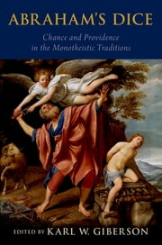 Abraham's Dice - Chance and Providence in the Monotheistic Traditions ebook by Karl W. Giberson