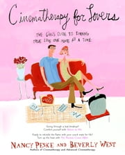 Cinematherapy for Lovers - The Girl's Guide to Finding True Love One Movie at a Time ebook by Nancy Peske,Beverly West