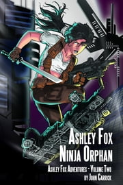 Ashley Fox: Ninja Orphan ebook by John Carrick