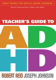Teacher's Guide to ADHD ebook by Robert Reid, PhD,Joseph Johnson, Ph.D