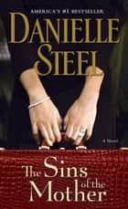 The Sins of the Mother - A Novel eBook by Danielle Steel