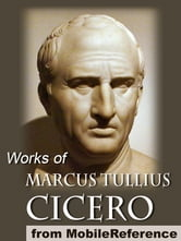 Works Of Marcus Tullius Cicero: Includes On Moral Duties (De Officiis), Academica, Complete Orations, And More (Mobi Collected Works) ebook by Marcus Tullius Cicero