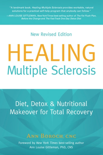 Healing Multiple Sclerosis, New Revised Edition - Diet, Detox & Nutritional Makeover for Total Recovery ebook by Ann Boroch