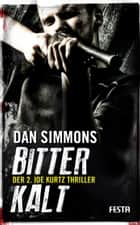 Bitterkalt - Der 2. JOE KURTZ Thriller ebook by Dan Simmons