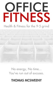Office Fitness: Health and Fitness for the 9-5 Grind ebook by Thomas McSweeny