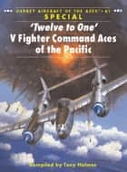 'Twelve to One' V Fighter Command Aces of the Pacific ebook by Tony Holmes, Mr Chris Davey