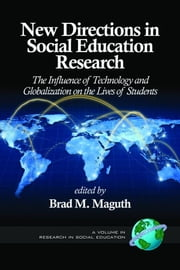 New Directions in Social Education Research: The Influence of Technology and Globalization on the Lives of Students ebook by Maguth, Brad M.