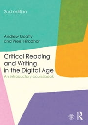 Critical Reading and Writing in the Digital Age - An Introductory Coursebook ebook by Andrew Goatly,Preet Hiradhar