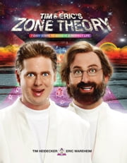 Tim and Eric's Zone Theory - 7 Easy Steps to Achieve a Perfect Life ebook by Tim Heidecker,Eric Wareheim
