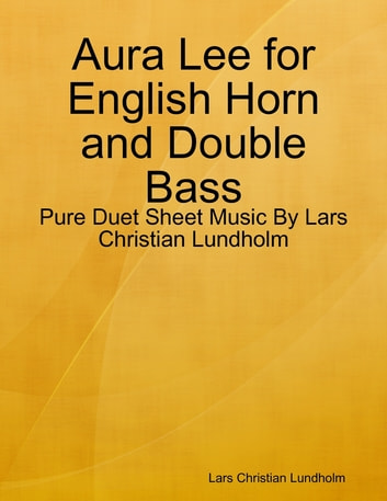 Aura Lee for English Horn and Double Bass - Pure Duet Sheet Music By Lars Christian Lundholm ebook by Lars Christian Lundholm