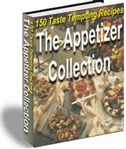 The Appetizer Collection - 150 Taste Tempting Recipes ebook by Mohamed Hjiej