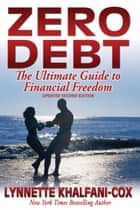 Zero Debt: The Ultimate Guide to Financial Freedom 2nd edition E-bok by Lynnette Khalfani-Cox