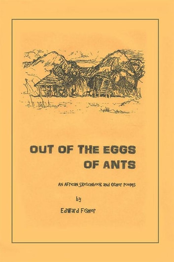 Out of the Eggs of Ants - An African Sketchbook and Other Poems ebook by Edward Fisher
