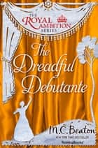 The Dreadful Debutante ebook by M.C. Beaton