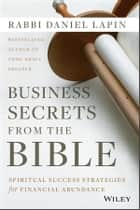 Business Secrets from the Bible: Spiritual Success Strategies for Financial Abundance ebook by Rabbi Daniel Lapin